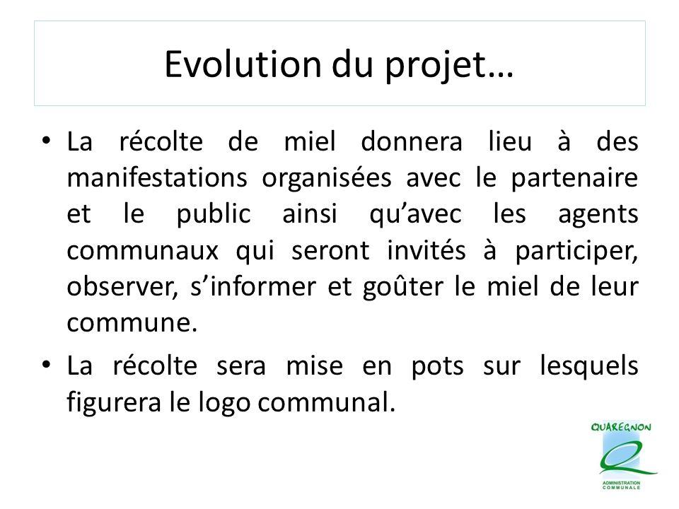 Evolution du projet… La récolte de miel donnera lieu à des manifestations organisées avec le partenaire et le public ainsi qu'avec les agents communau