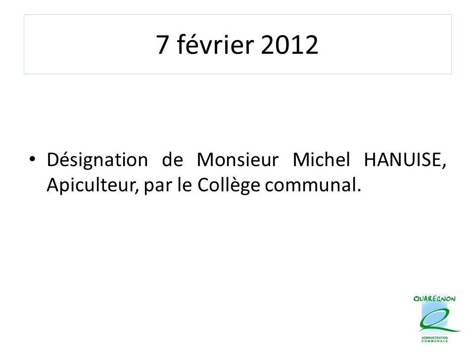 7 février 2012 Désignation de Monsieur Michel HANUISE, Apiculteur, par le Collège communal.