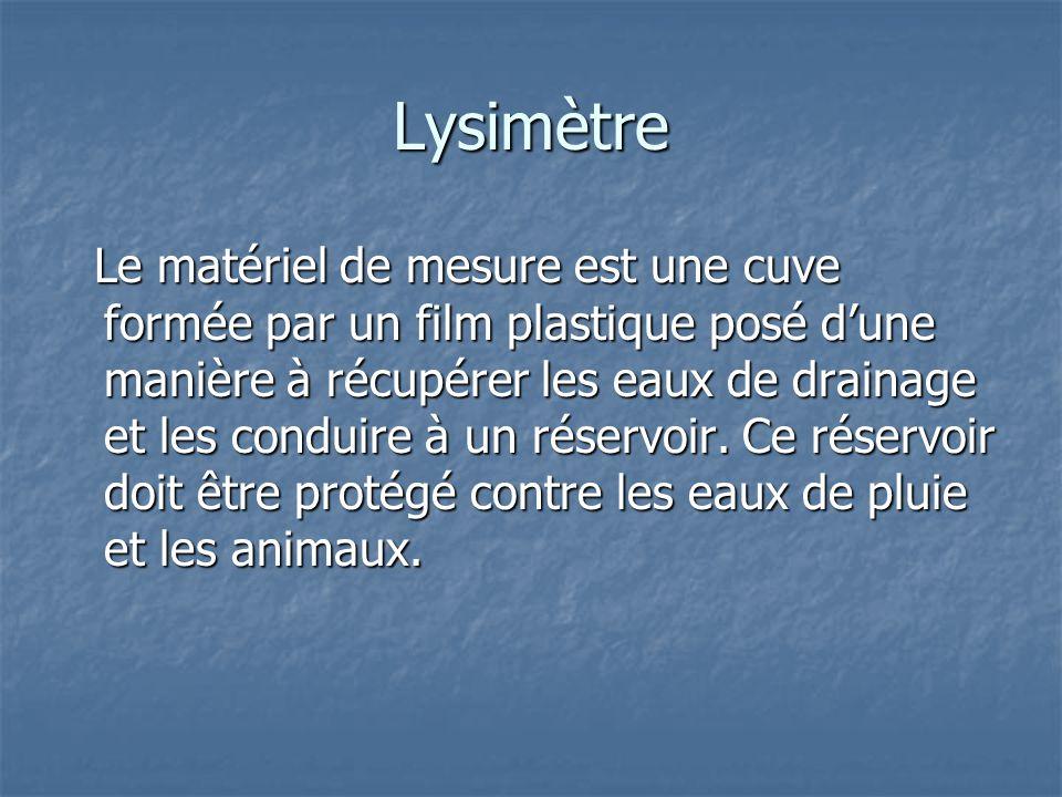 Lysimètre Le matériel de mesure est une cuve formée par un film plastique posé d'une manière à récupérer les eaux de drainage et les conduire à un rés