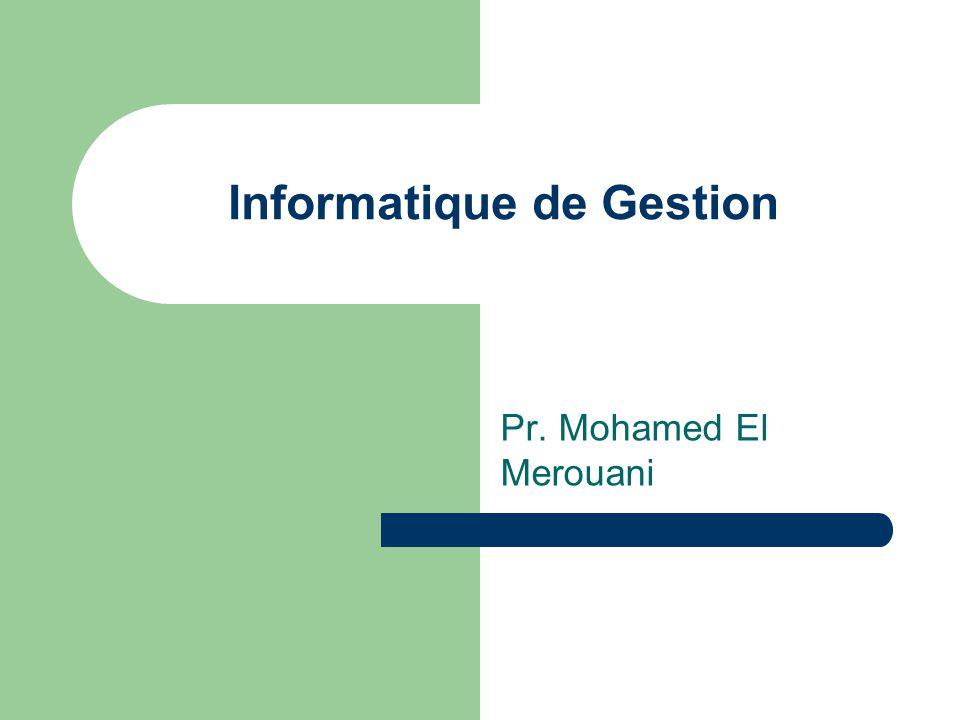 Informatique de Gestion Pr. Mohamed El Merouani