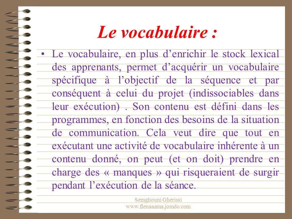 Le vocabulaire : Le vocabulaire, en plus d'enrichir le stock lexical des apprenants, permet d'acquérir un vocabulaire spécifique à l'objectif de la séquence et par conséquent à celui du projet (indissociables dans leur exécution).