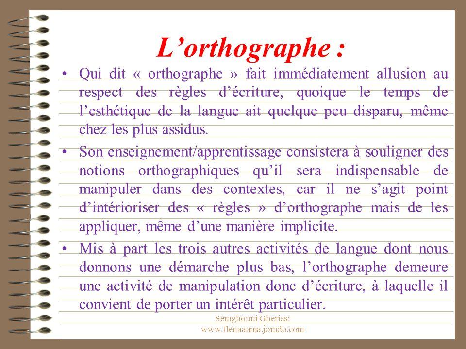 L'orthographe : Qui dit « orthographe » fait immédiatement allusion au respect des règles d'écriture, quoique le temps de l'esthétique de la langue ait quelque peu disparu, même chez les plus assidus.