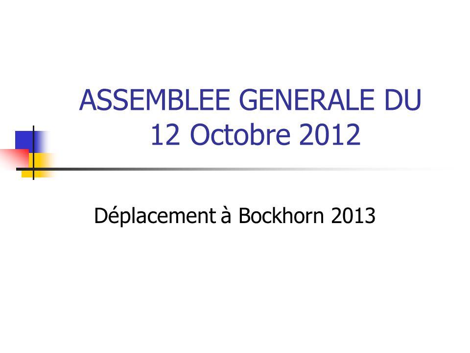 ASSEMBLEE GENERALE DU 12 Octobre 2012 Déplacement à Bockhorn 2013