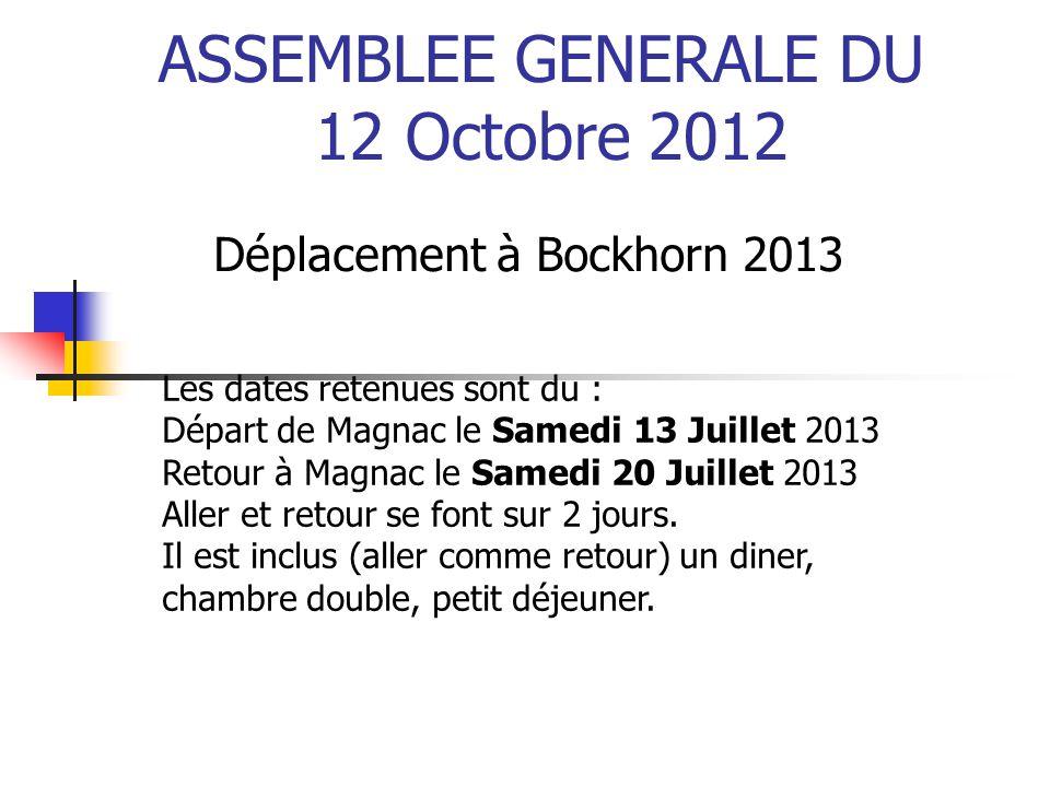 ASSEMBLEE GENERALE DU 12 Octobre 2012 Déplacement à Bockhorn 2013 Les dates retenues sont du : Départ de Magnac le Samedi 13 Juillet 2013 Retour à Mag