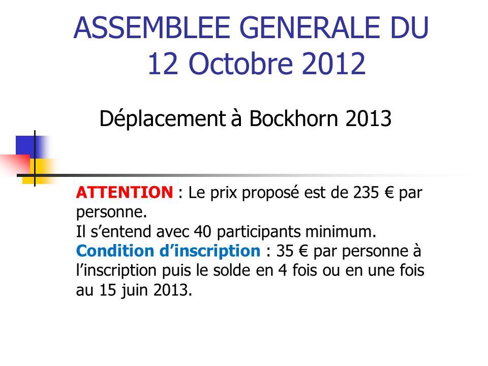 ASSEMBLEE GENERALE DU 12 Octobre 2012 Déplacement à Bockhorn 2013 ATTENTION : Le prix proposé est de 235 € par personne. Il s'entend avec 40 participa