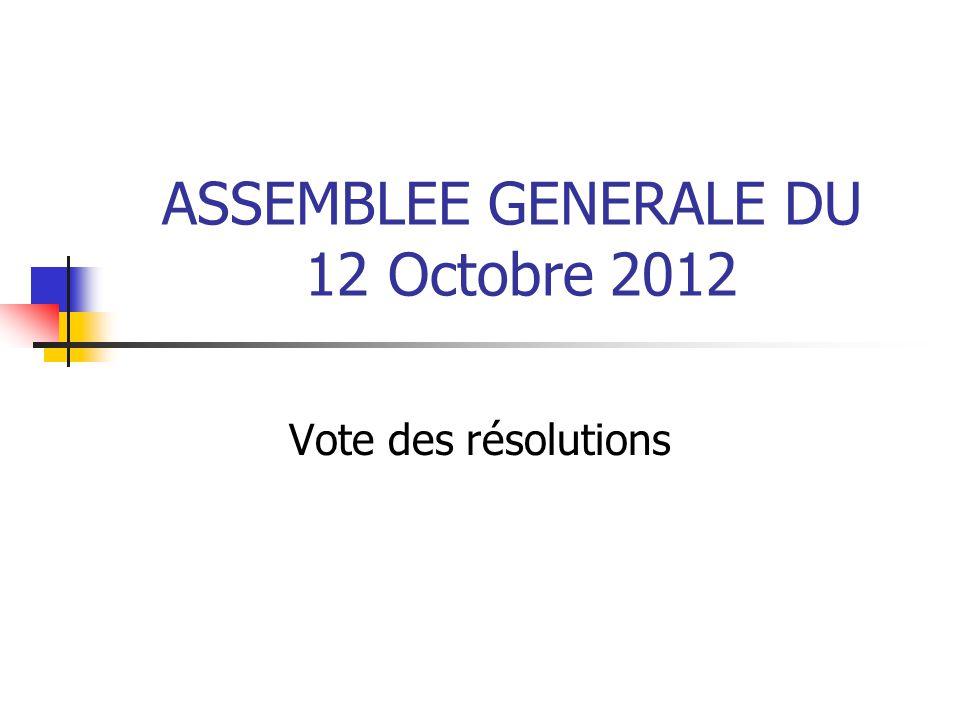 ASSEMBLEE GENERALE DU 12 Octobre 2012 Vote des résolutions