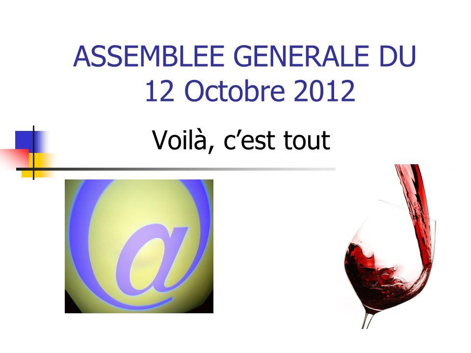 ASSEMBLEE GENERALE DU 12 Octobre 2012 Voilà, c'est tout