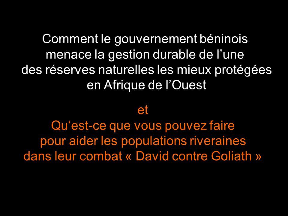 Comment le gouvernement béninois menace la gestion durable de l'une des réserves naturelles les mieux protégées en Afrique de l'Ouest et Qu'est-ce que vous pouvez faire pour aider les populations riveraines dans leur combat « David contre Goliath »