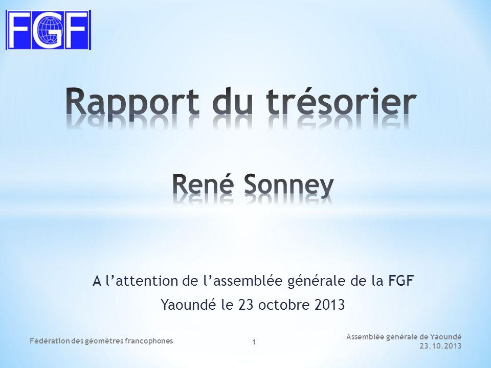 A l'attention de l'assemblée générale de la FGF Yaoundé le 23 octobre 2013 Assemblée générale de Yaoundé 23.10.2013 Fédération des géomètres francophones 1