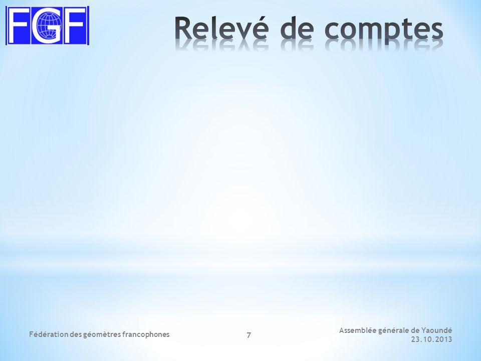 Assemblée générale de Yaoundé 23.10.2013 Fédération des géomètres francophones 7