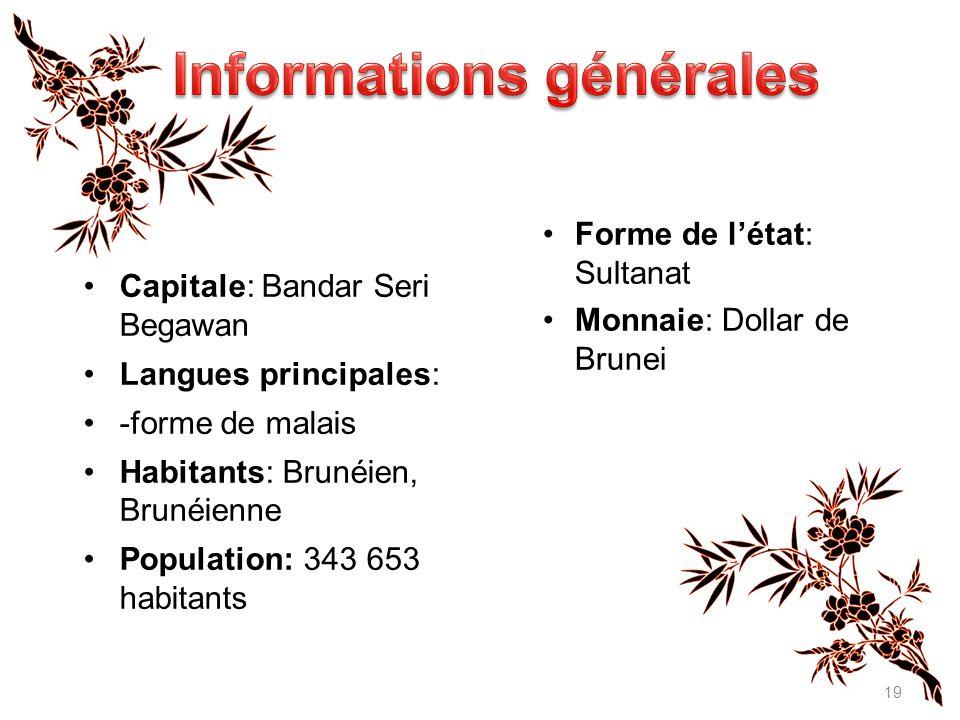 Capitale: Bandar Seri Begawan Langues principales: -forme de malais Habitants: Brunéien, Brunéienne Population: 343 653 habitants 19 Forme de l'état: Sultanat Monnaie: Dollar de Brunei
