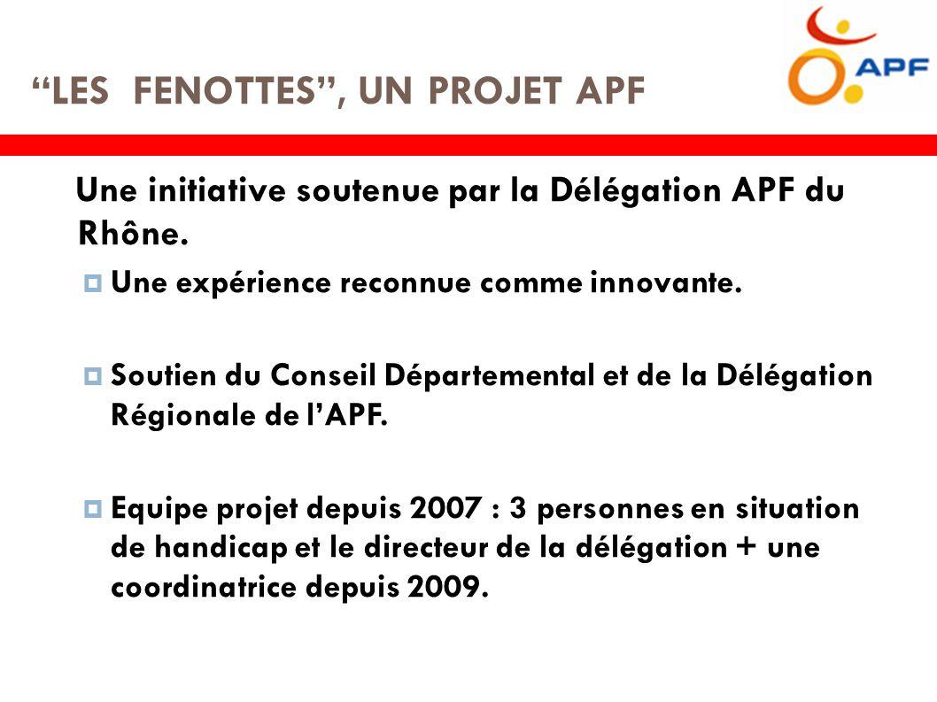 LES FENOTTES , UN PROJET APF Une initiative soutenue par la Délégation APF du Rhône.