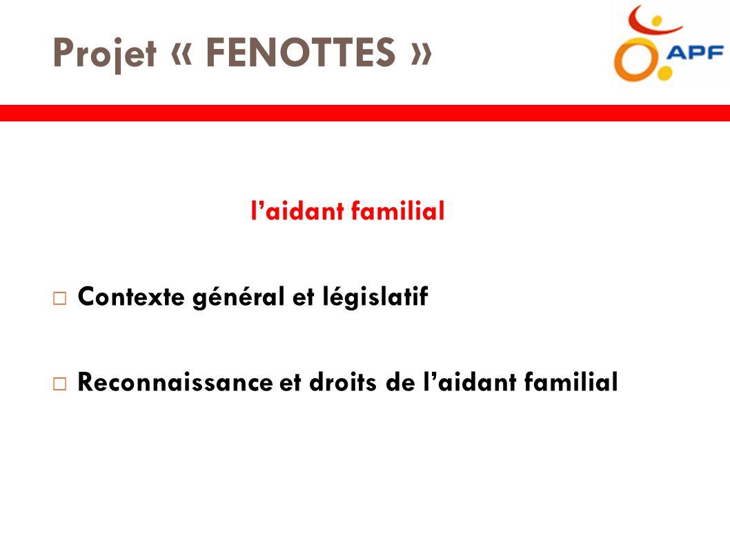 Projet « FENOTTES » l'aidant familial  Contexte général et législatif  Reconnaissance et droits de l'aidant familial