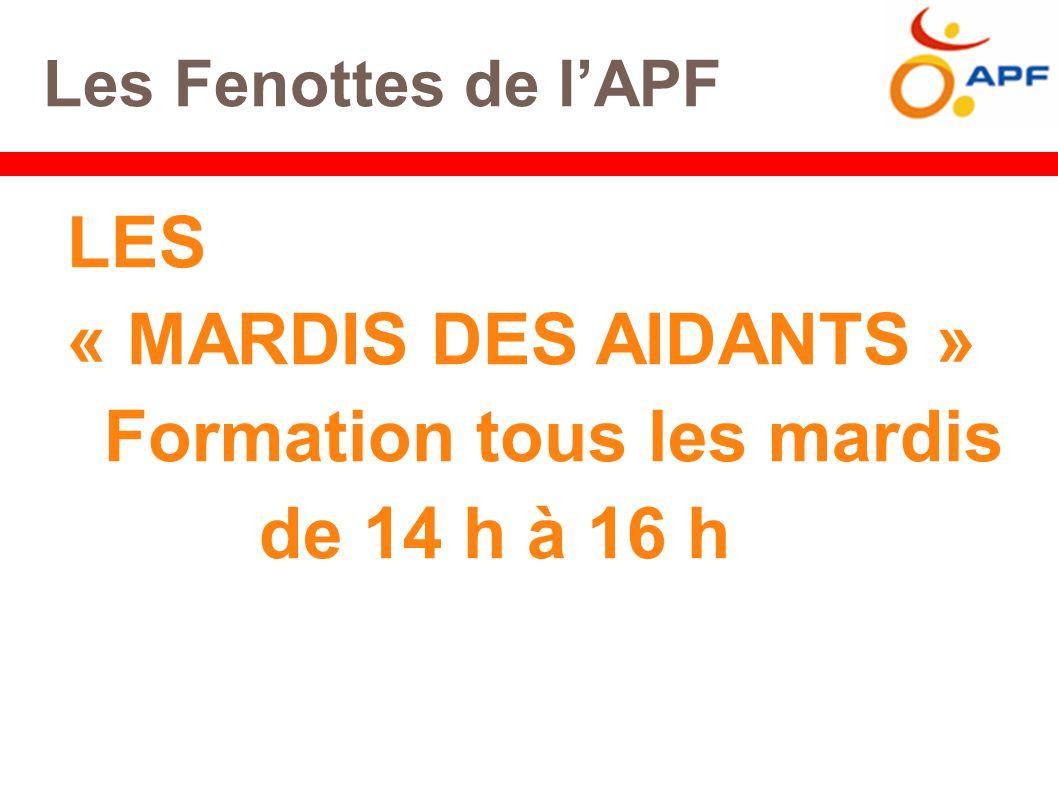 Les Fenottes de l'APF LES « MARDIS DES AIDANTS » Formation tous les mardis de 14 h à 16 h