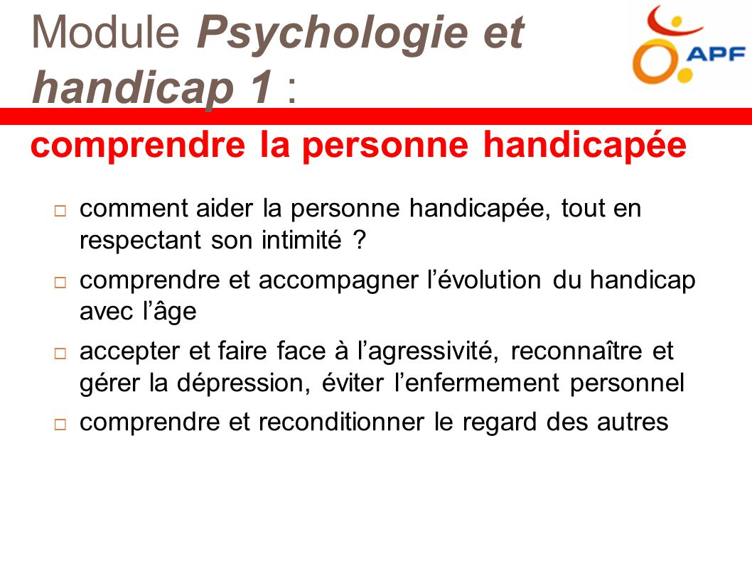 Module Psychologie et handicap 1 :  comment aider la personne handicapée, tout en respectant son intimité .