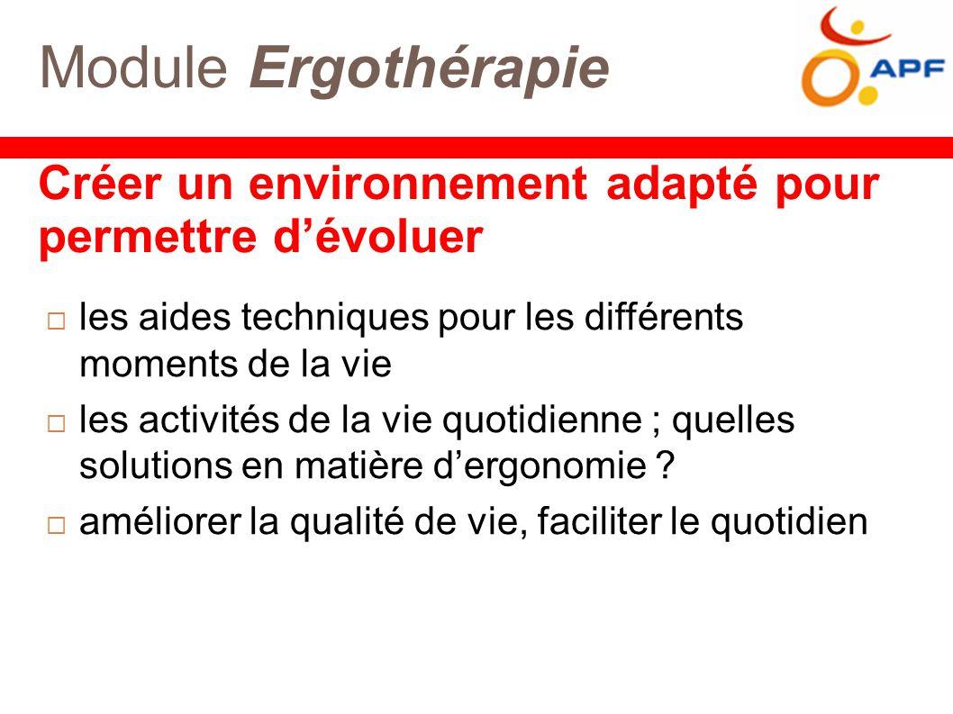 Module Ergothérapie  les aides techniques pour les différents moments de la vie  les activités de la vie quotidienne ; quelles solutions en matière d'ergonomie .