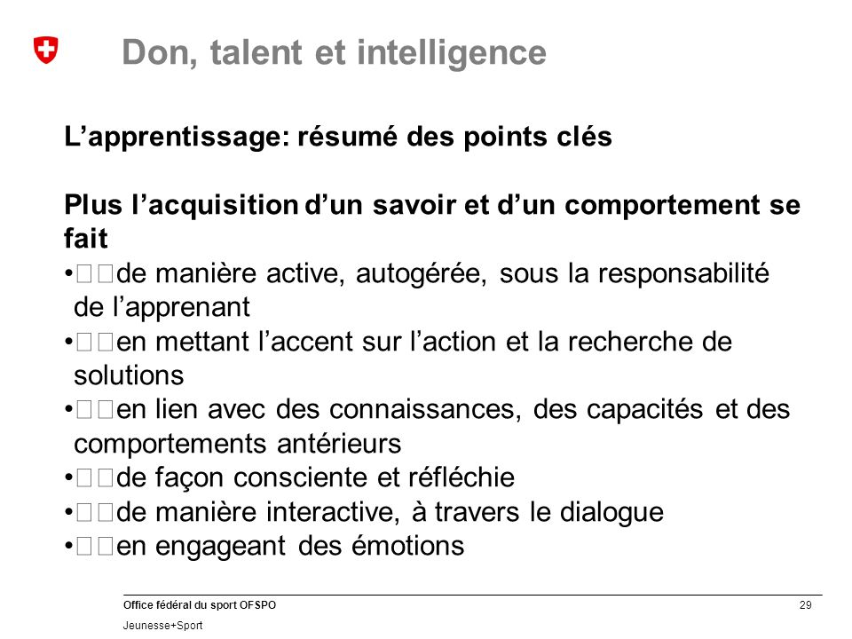 29 Office fédéral du sport OFSPO Jeunesse+Sport Don, talent et intelligence L'apprentissage: résumé des points clés Plus l'acquisition d'un savoir et