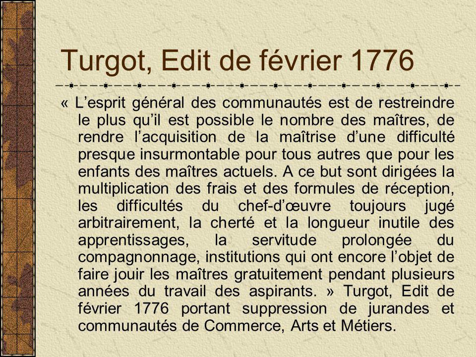 Turgot, Edit de février 1776 « L'esprit général des communautés est de restreindre le plus qu'il est possible le nombre des maîtres, de rendre l'acquisition de la maîtrise d'une difficulté presque insurmontable pour tous autres que pour les enfants des maîtres actuels.
