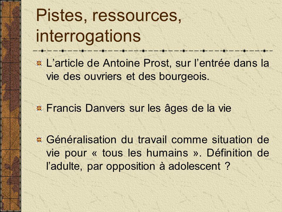 Pistes, ressources, interrogations L'article de Antoine Prost, sur l'entrée dans la vie des ouvriers et des bourgeois.