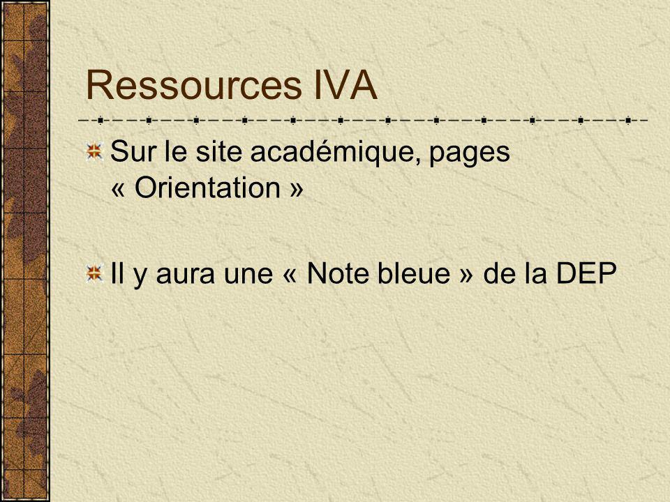 Ressources IVA Sur le site académique, pages « Orientation » Il y aura une « Note bleue » de la DEP