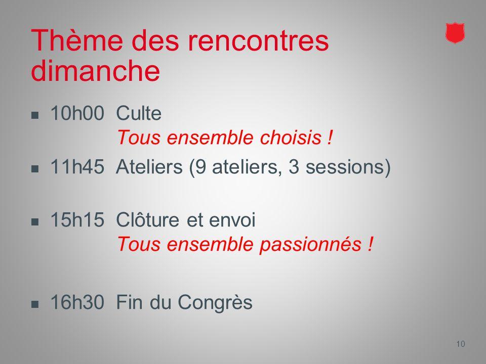 10 Thème des rencontres dimanche 10h00Culte Tous ensemble choisis .