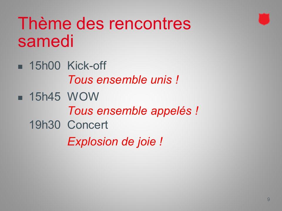 9 Thème des rencontres samedi 15h00Kick-off Tous ensemble unis .