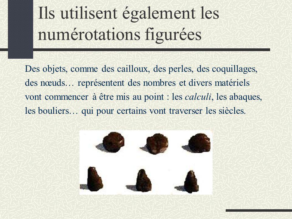 Ils utilisent également les numérotations figurées Des objets, comme des cailloux, des perles, des coquillages, des nœuds… représentent des nombres et