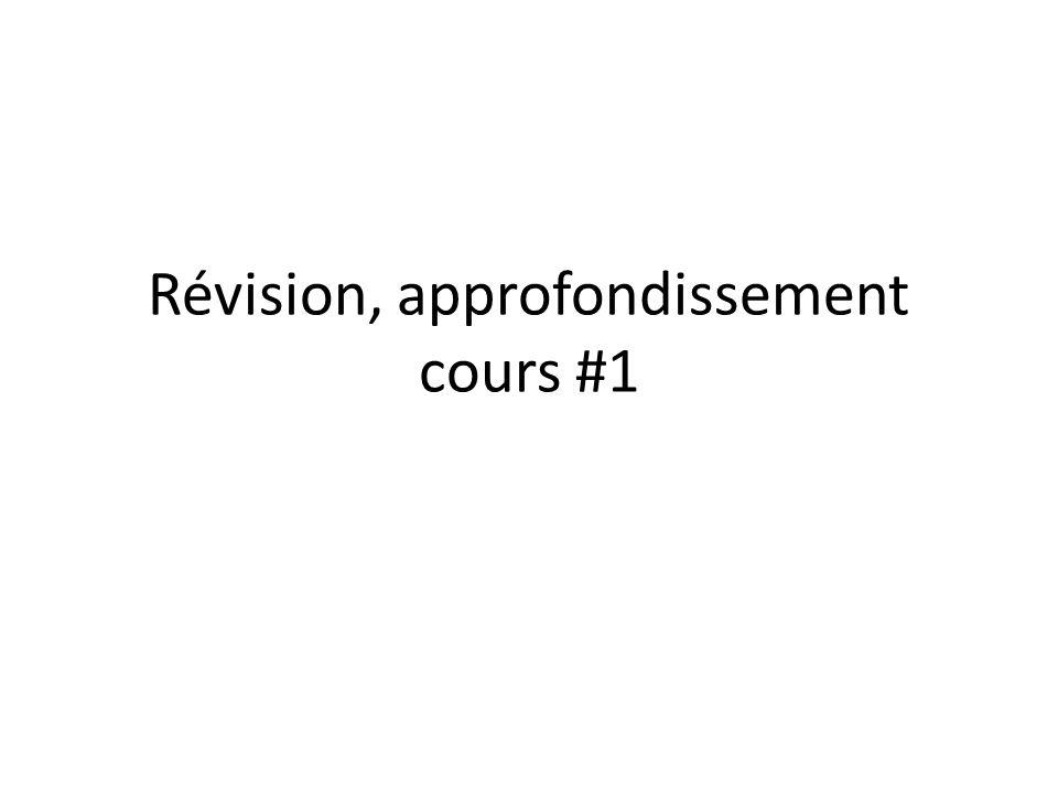 Révision, approfondissement cours #1