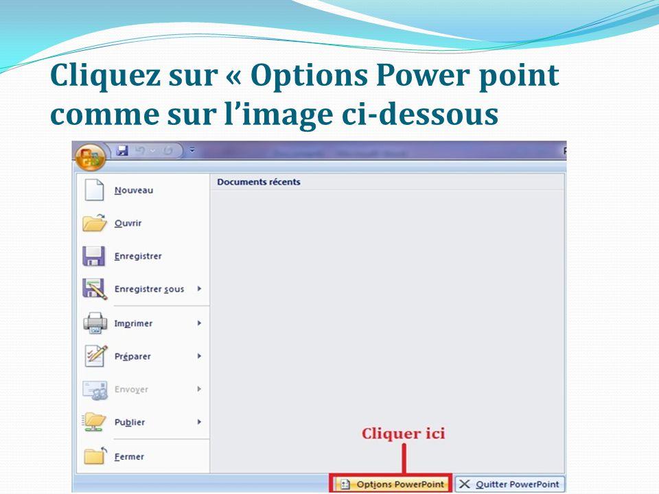 Cliquez sur « Options Power point comme sur l'image ci-dessous