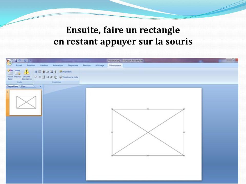 Ensuite, faire un rectangle en restant appuyer sur la souris