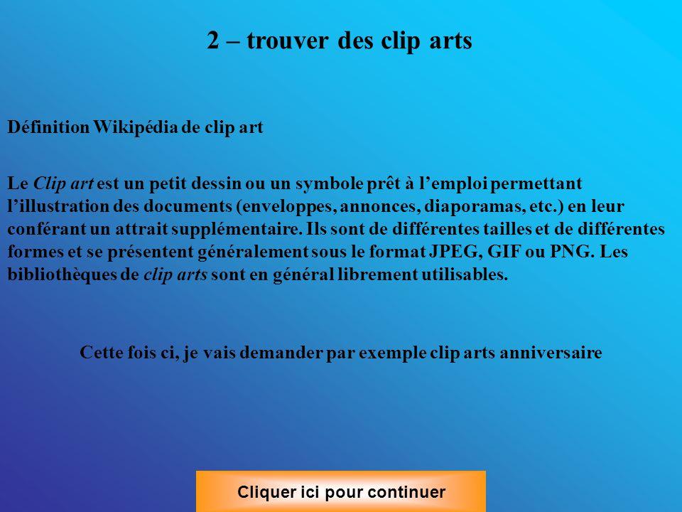 2 – trouver des clip arts Le Clip art est un petit dessin ou un symbole prêt à l'emploi permettant l'illustration des documents (enveloppes, annonces, diaporamas, etc.) en leur conférant un attrait supplémentaire.