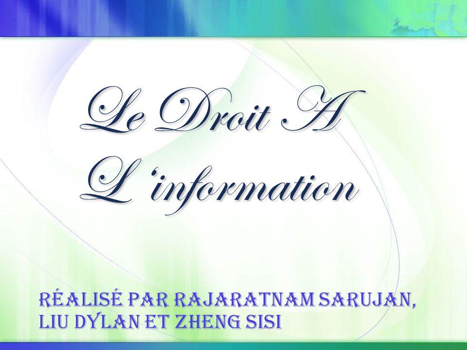 Le Droit A L 'information Réalisé par RAJARATNAM Sarujan, LIU Dylan et ZHENG Sisi