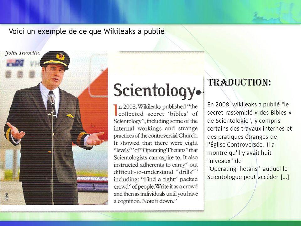 Traduction: En 2008, wikileaks a publié le secret rassemblé « des Bibles » de Scientologie , y compris certains des travaux internes et des pratiques étranges de l Église Controversée.