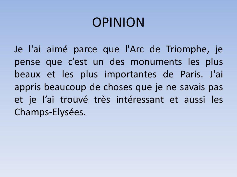 OPINION Je l ai aimé parce que l Arc de Triomphe, je pense que c'est un des monuments les plus beaux et les plus importantes de Paris.
