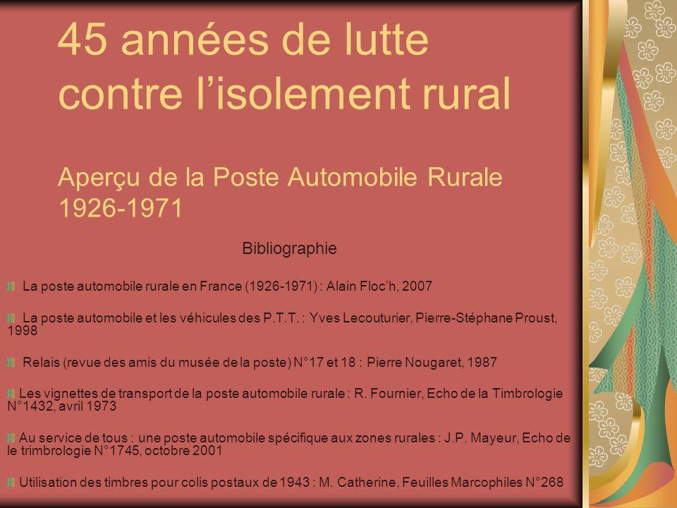 45 années de lutte contre l'isolement rural Aperçu de la Poste Automobile Rurale 1926-1971 Bibliographie La poste automobile rurale en France (1926-19