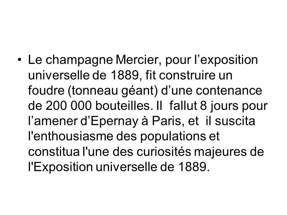 Le champagne Mercier, pour l'exposition universelle de 1889, fit construire un foudre (tonneau géant) d'une contenance de 200 000 bouteilles. Il fallu
