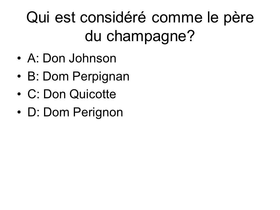 Qui est considéré comme le père du champagne? A: Don Johnson B: Dom Perpignan C: Don Quicotte D: Dom Perignon