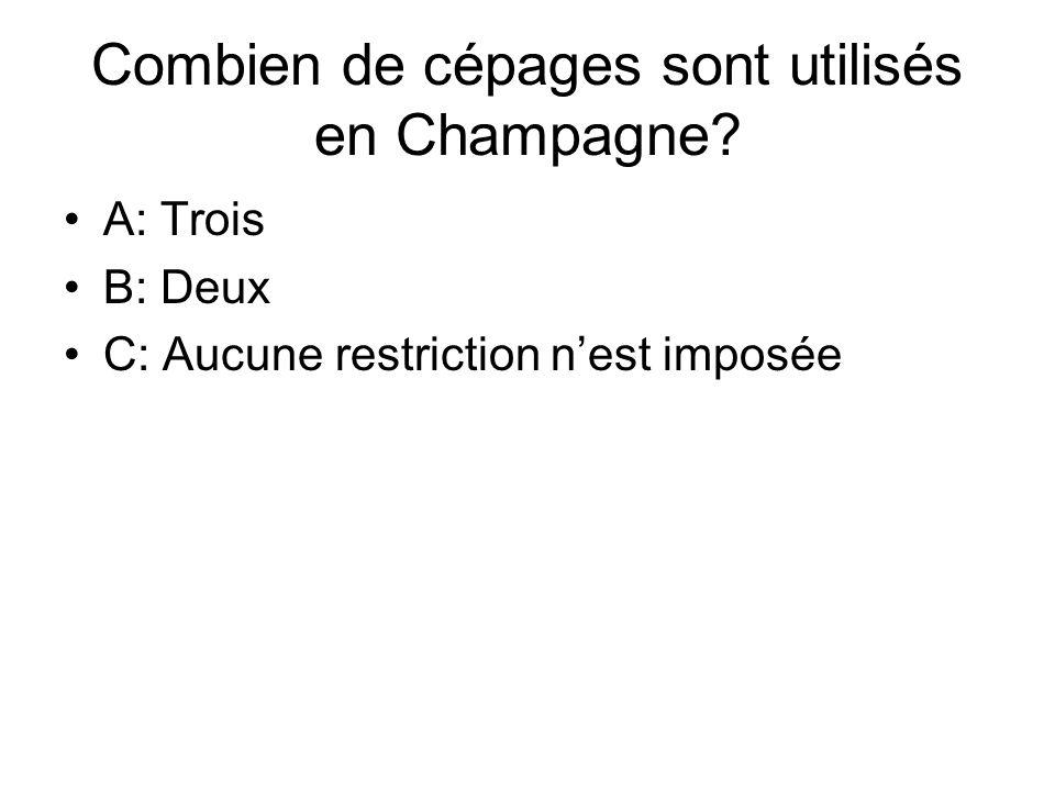 Combien de cépages sont utilisés en Champagne? A: Trois B: Deux C: Aucune restriction n'est imposée