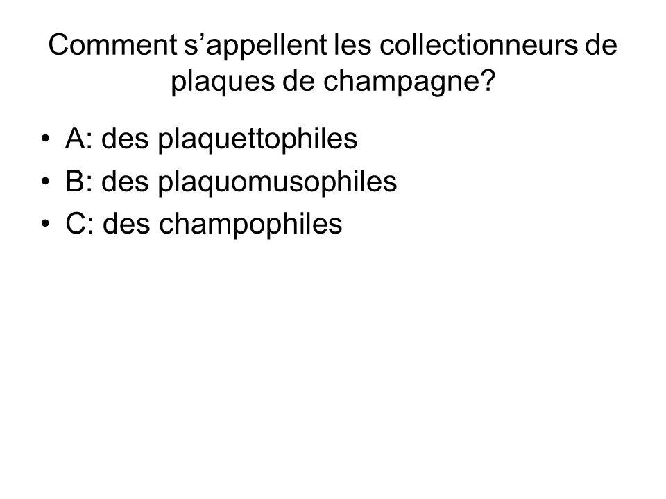 Comment s'appellent les collectionneurs de plaques de champagne? A: des plaquettophiles B: des plaquomusophiles C: des champophiles