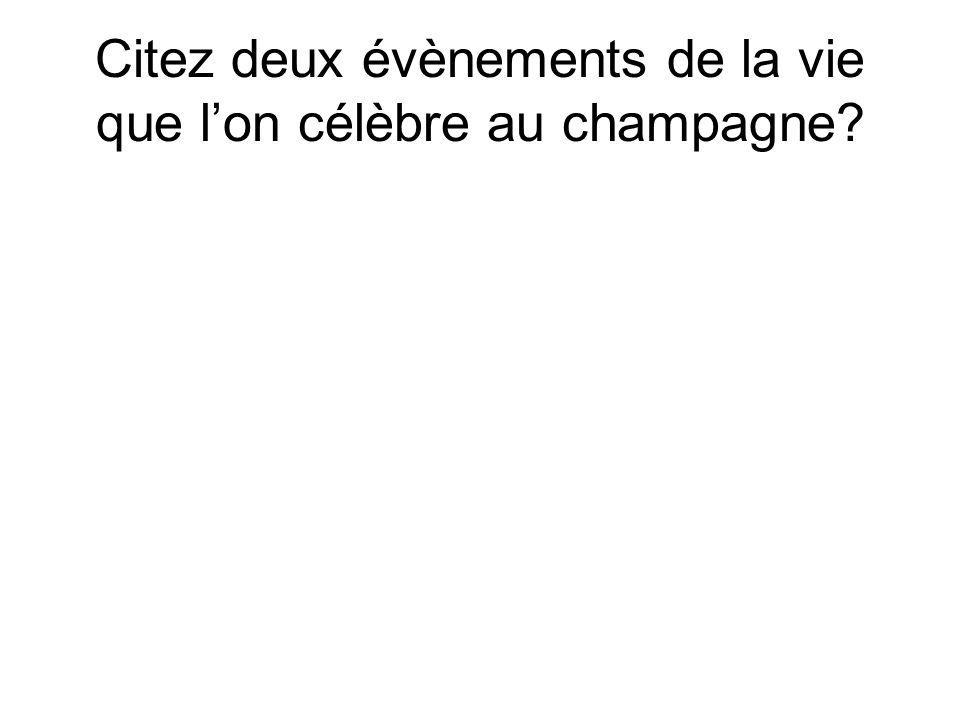Citez deux évènements de la vie que l'on célèbre au champagne?