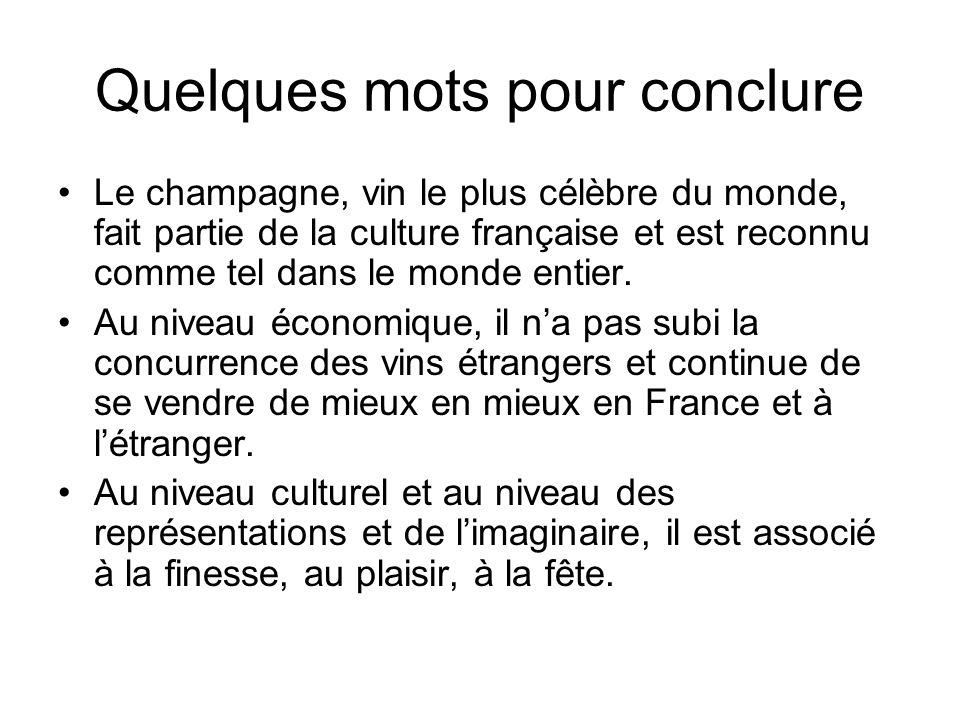 Quelques mots pour conclure Le champagne, vin le plus célèbre du monde, fait partie de la culture française et est reconnu comme tel dans le monde ent