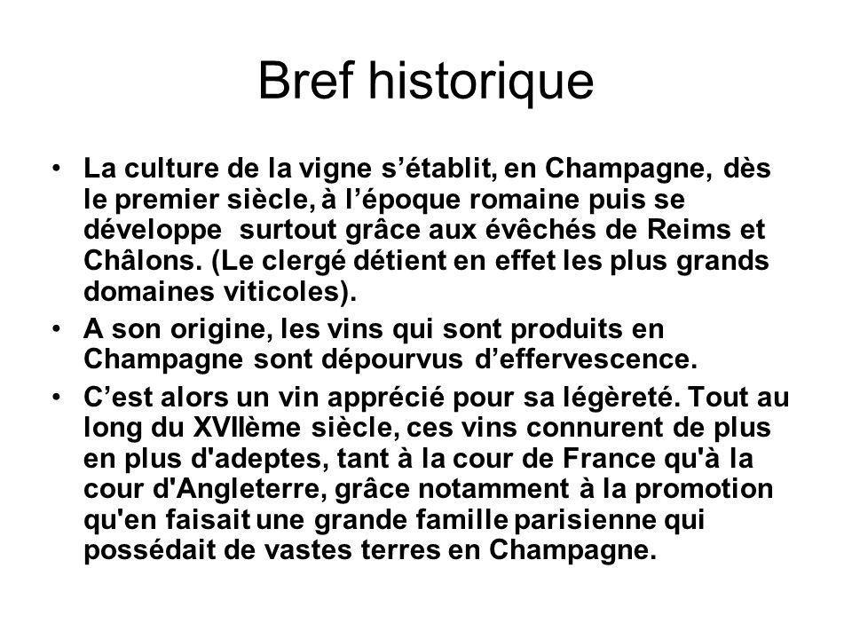 Bref historique La culture de la vigne s'établit, en Champagne, dès le premier siècle, à l'époque romaine puis se développe surtout grâce aux évêchés