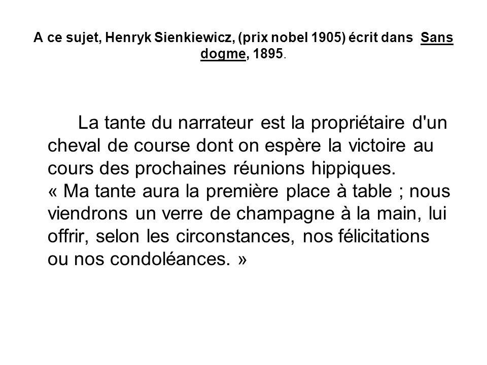A ce sujet, Henryk Sienkiewicz, (prix nobel 1905) écrit dans Sans dogme, 1895. La tante du narrateur est la propriétaire d'un cheval de course dont on