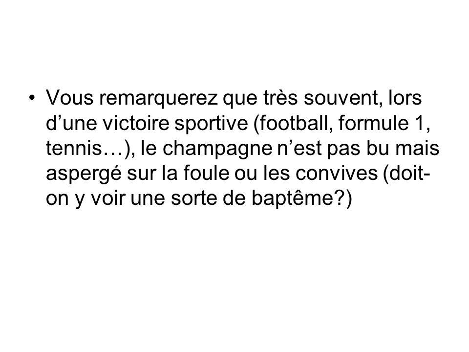 Vous remarquerez que très souvent, lors d'une victoire sportive (football, formule 1, tennis…), le champagne n'est pas bu mais aspergé sur la foule ou