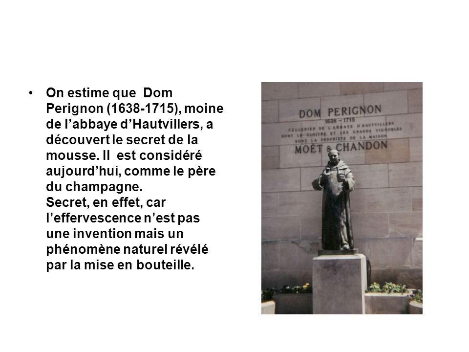 On estime que Dom Perignon (1638-1715), moine de l'abbaye d'Hautvillers, a découvert le secret de la mousse. Il est considéré aujourd'hui, comme le pè