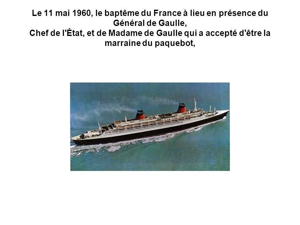 Le 11 mai 1960, le baptême du France à lieu en présence du Général de Gaulle, Chef de l'État, et de Madame de Gaulle qui a accepté d'être la marraine
