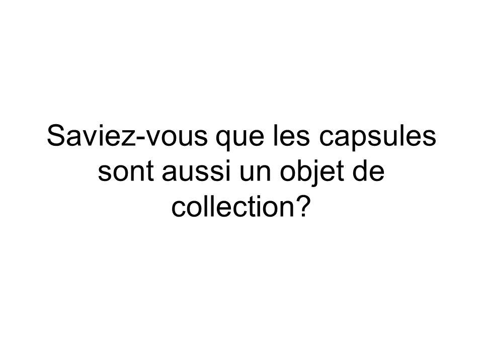Saviez-vous que les capsules sont aussi un objet de collection?