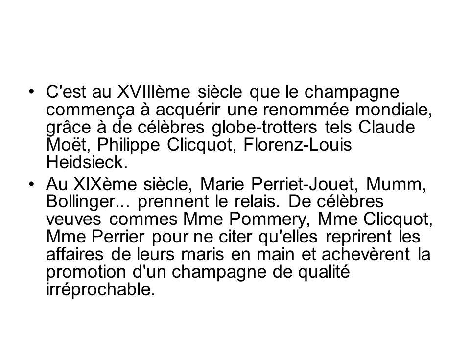 C'est au XVIIIème siècle que le champagne commença à acquérir une renommée mondiale, grâce à de célèbres globe-trotters tels Claude Moët, Philippe Cli
