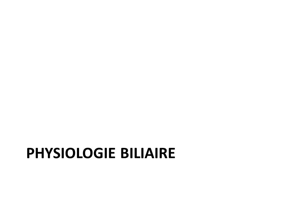 PHYSIOLOGIE BILIAIRE
