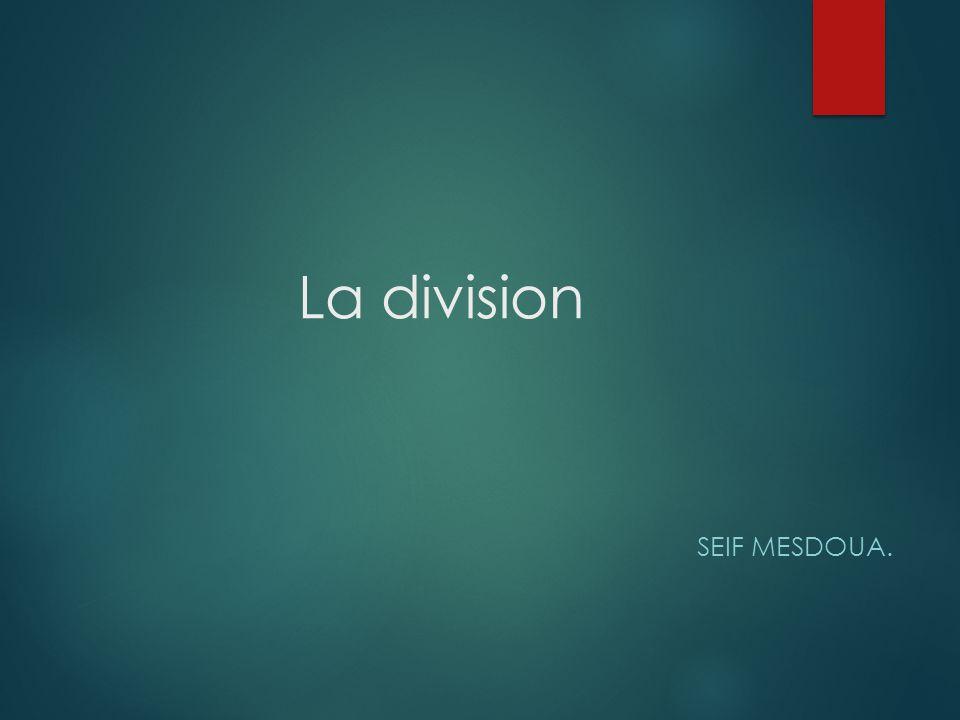 Definition  La division est une opération qui permet de déterminer combien de fois le diviseur est contenu dans le dividende.